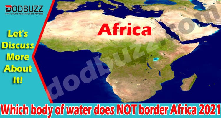 Which body of water does NOT border Africa 2021