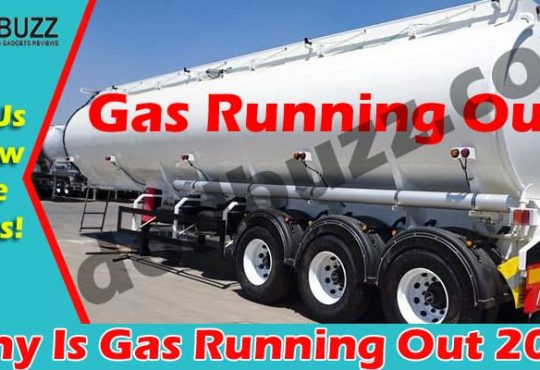 Why Is Gas Running Out {May 2021} Let Us Know The Facts!