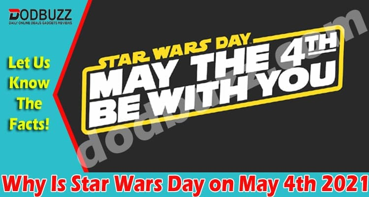 Why Is Star Wars Day on May 4th 2021