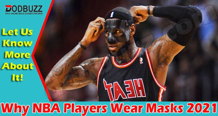 Why NBA Players Wear Masks (May) Get Complete Insight!