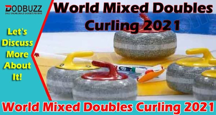 World Mixed Doubles Curling 2021 (May) Know The Event!