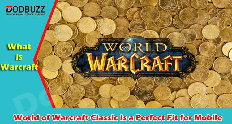 World of Warcraft Classic Is a Perfect Fit for Mobile 2021