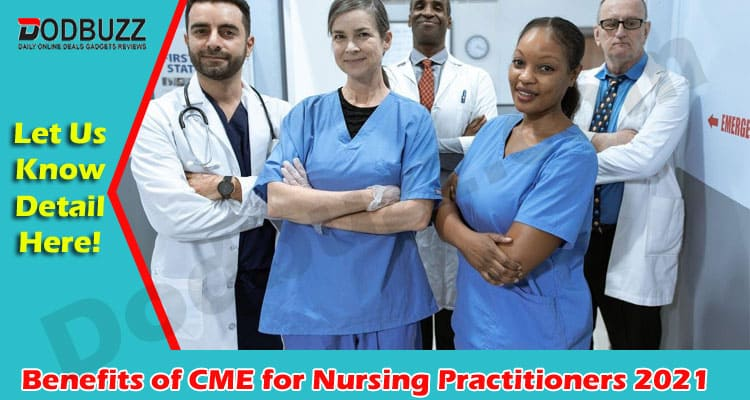 Benefits of CME for Nursing Practitioners 2021
