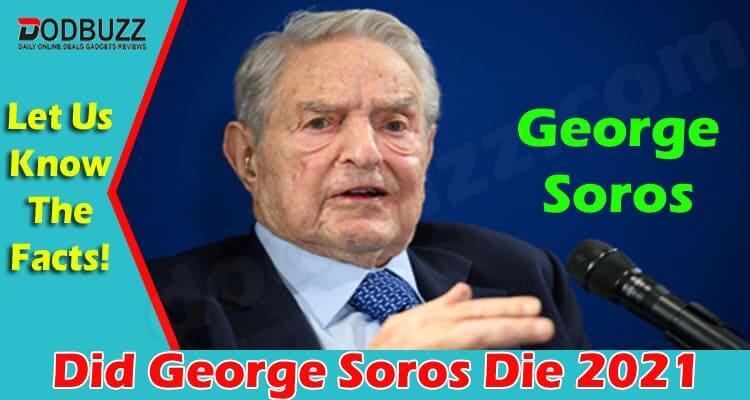 Did George Soros Die (June 2021) Decoding The Truth!
