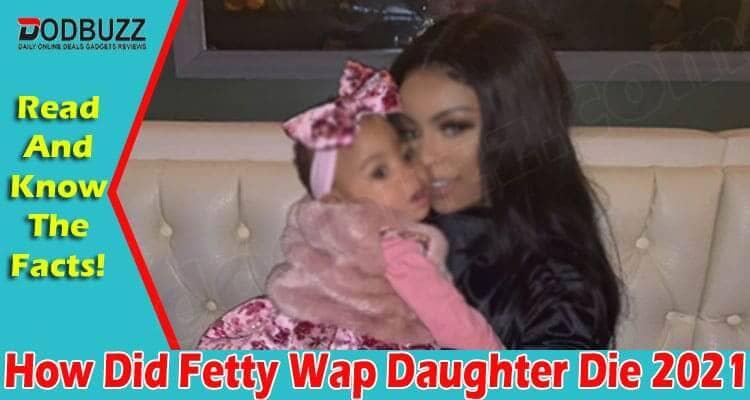 How Did Fetty Wap Daughter Die 2021
