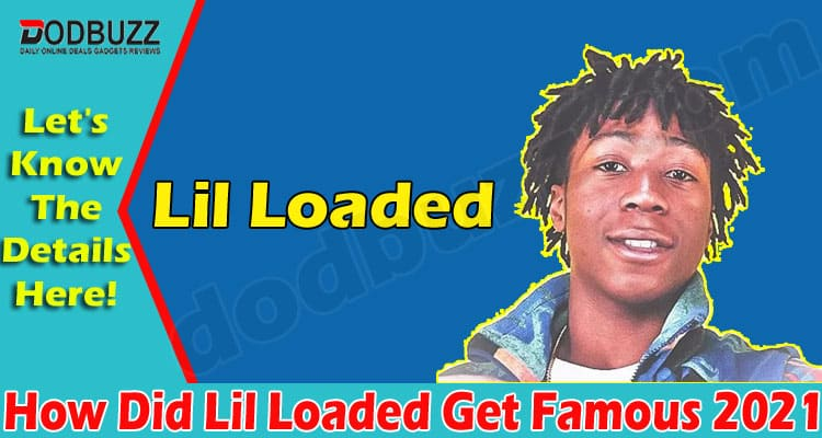 How Did Lil Loaded Get Famous (June) Answered Here!