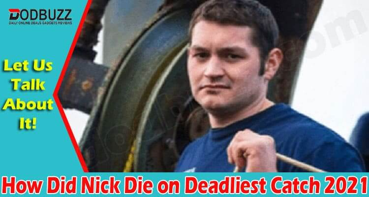 How Did Nick Die On Deadliest Catch (June) Know Here!