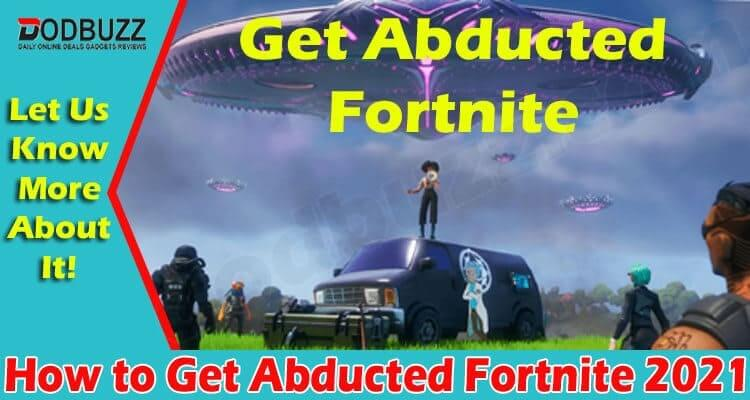 How to Get Abducted Fortnite 2021