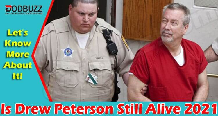 Is Drew Peterson Still Alive {Jun} Get All The Details!