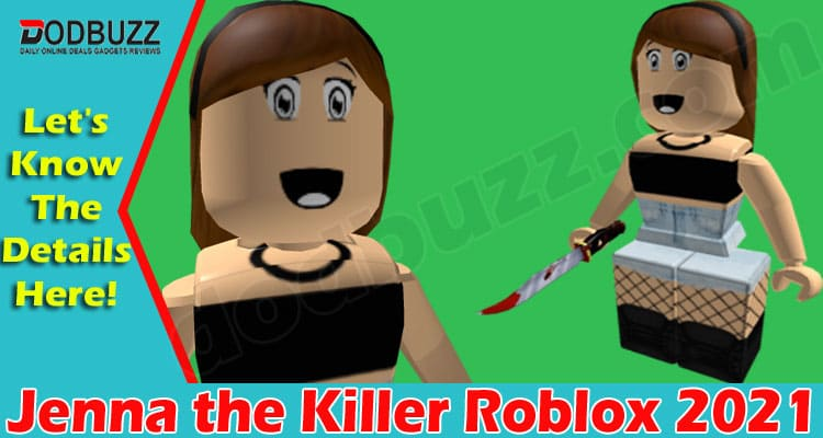 Jenna The Killer Roblox (June) Find Out More Here!