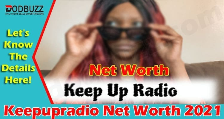 Keepupradio Net Worth 2021