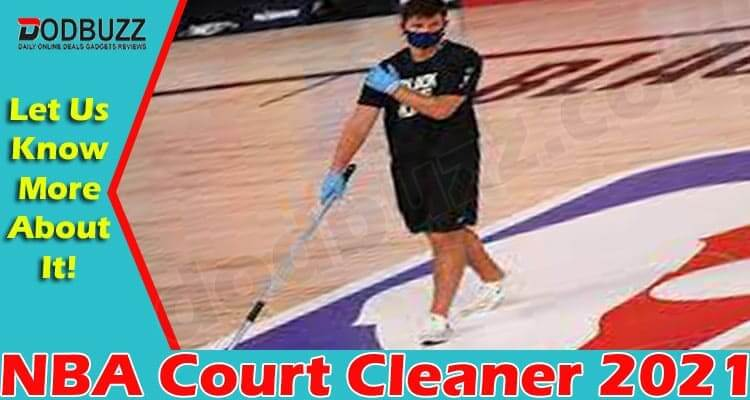 NBA Court Cleaner {June} Check The Details Of Cleaner!