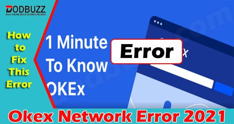 Okex Network Error (June 2021) Check Deep Insight Now!