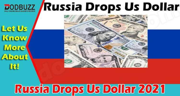 Russia Drops Us Dollar {June} Know More In Detail!