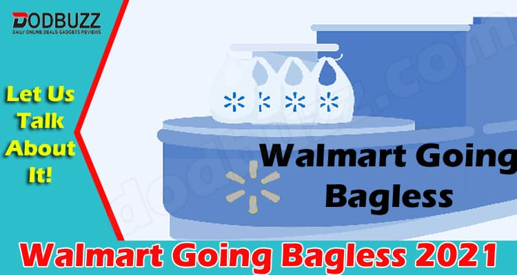 Walmart Going Bagless 2021 {Jun} Know All About It!
