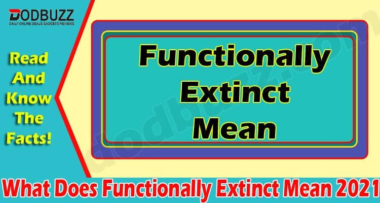 What Does Functionally Extinct Mean {June} Do You Know