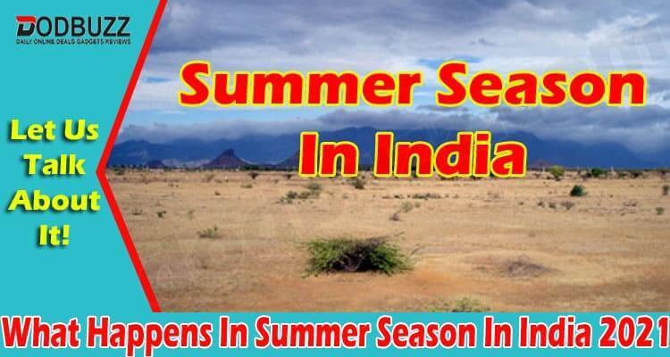 What Happens In Summer Season In India 2021
