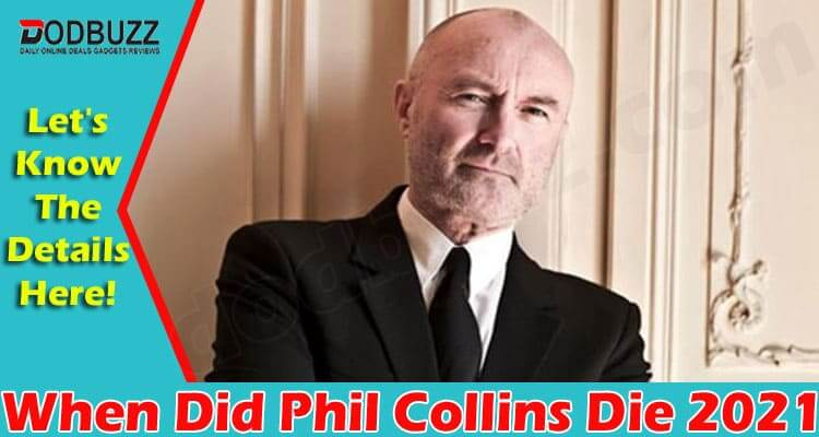 When Did Phil Collins Die (June) Reality Or Fallacy