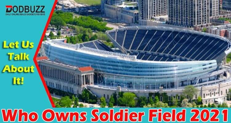 Who Owns Soldier Field (June) Facts You Need To Know!
