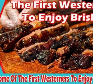 Who Were Some Of The First Westerners To Enjoy Brisket 2021