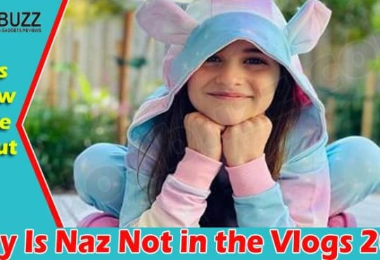 Why Is Naz Not in the Vlogs 2021