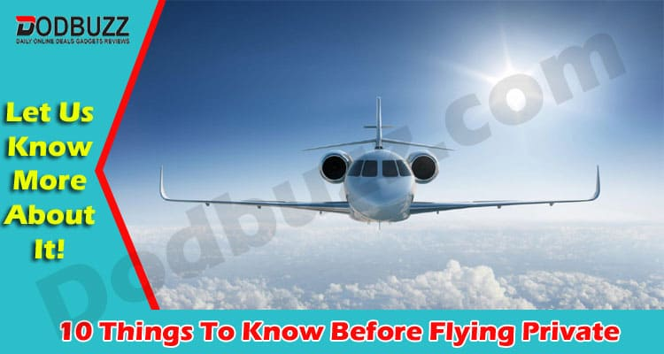10 Things To Know Before Flying Private 2021