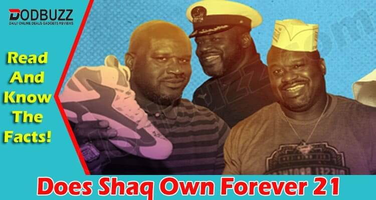 Does Shaq Own Forever 21 {July} Is It True Or Not