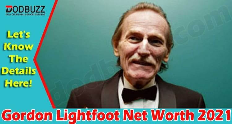 Gordon Lightfoot Net Worth 2021 .