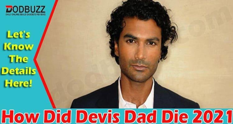 How Did Devis Dad Die 2021