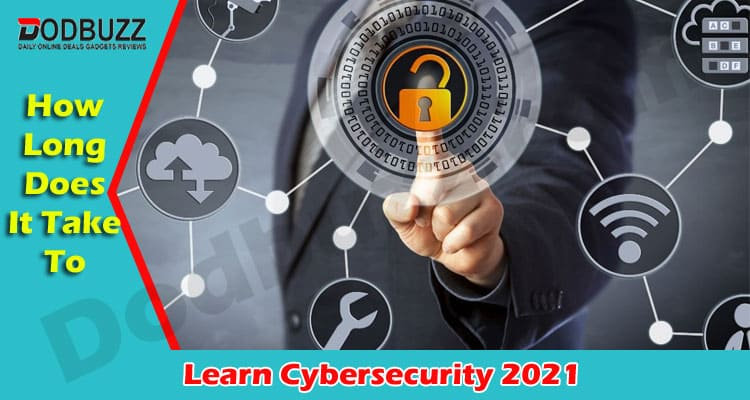 How long does it take to learn cybersecurity 2021