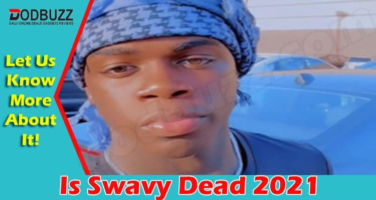 Is Swavy Dead 2021