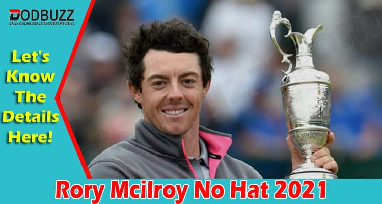 Rory Mcilroy No Hat 2021