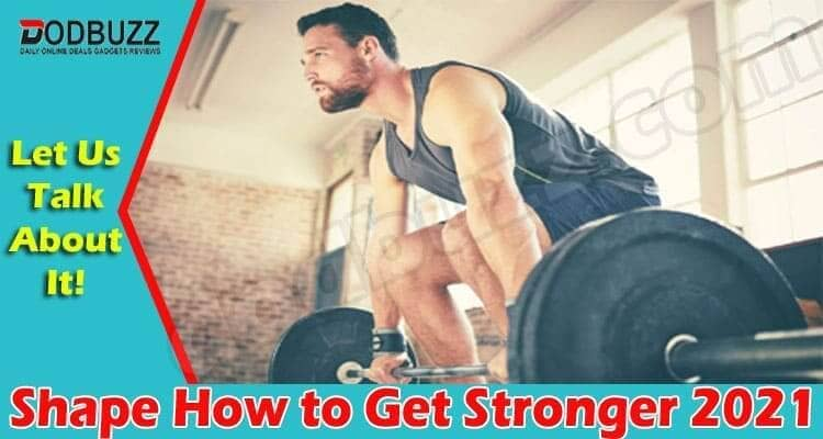 Shape How To Get Stronger 2021