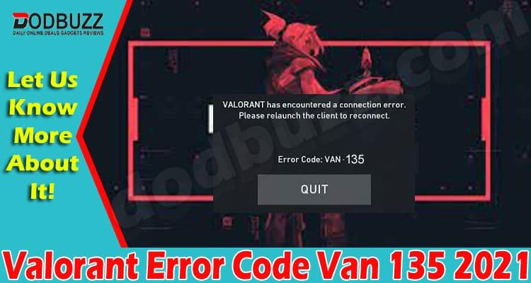 Valorant Error Code Van 135 (July) How To Fix The Error 2021.