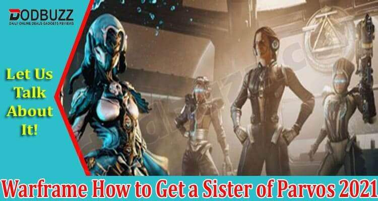 Warframe How To Get A Sister Of Parvos 2021