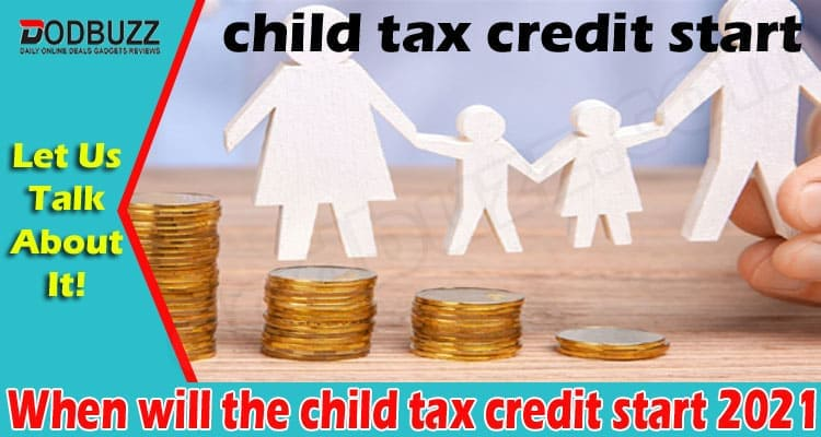 When will the child tax credit start 2021