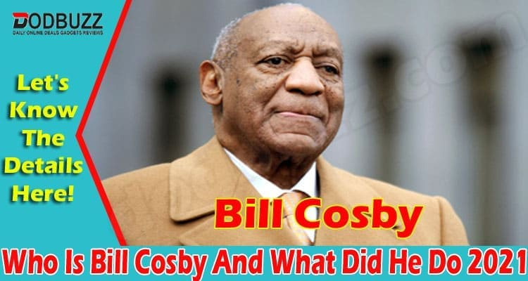 Who Is Bill Cosby And What Did He Do