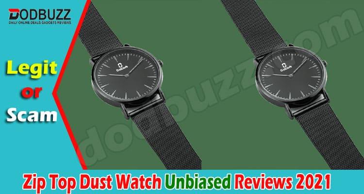 Zip Top Dust Watch Review 2021