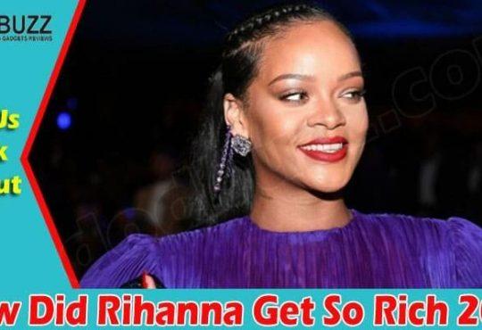 How Did Rihanna Get So Rich 2021