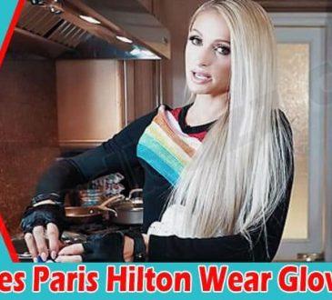 latest news Why Does Paris Hilton Wear Gloves